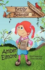 Betsy Beansprout Bird-Watching Guide : A Mother's Love Song - Amber Elmore