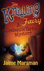 The Knitting Fairy : A Crabapple Yarns Mystery - Jaime Marsman