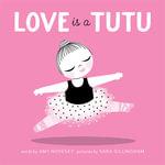 Love Is a Tutu - Amy Novesky