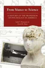 From Seance to Science : A History of the Profession of Psychology in America - David B. Baker