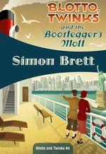 Blotto, Twinks and the Bootlegger's Moll : Blotto, Twinks #4 - Simon Brett
