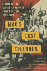 Mao's Lost Children : The Rusticated Youth of the Cultural Revolution