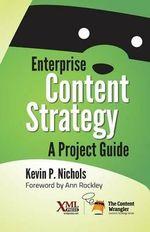Enterprise Content Strategy : A Project Guide - Kevin Nichols
