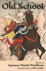 Old School : Essays on Japanese Martial Traditions - Ellis Amdur