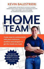 Home Team : 4 Easy Ways to Communicate With Your Contractor, Architect and Designer to Get the Results You Want - Kevin Balestrieri