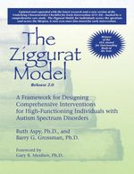 The Ziggurat Model : A Framework for Designing Comprehensive Interventions for High-Functioning Individuals with Autism Spectrum Disorders, Release 2.0 - Ruth, PhD Aspy