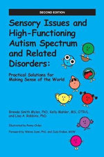 Sensory Issues and High-Functioning Autism Spectrum and Related Disorders : Practical Solutions for Making Sense of the World - Brenda Smith Myles, Ph.D.