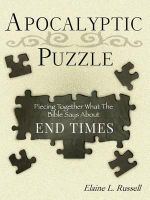 The Apocalyptic Puzzle : Piecing Together What the Bible Says about the End Times - Elaine L Russell