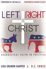 Left Right & Christ : Evangelical Faith in Politics - Lisa Sharon Harper