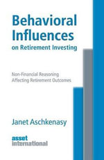 Behavioral Influences on Retirement Planning : Non-Financial Reasoning Affecting Retirement Outcomes - Janet Aschkenasy