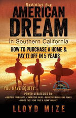 Reviving the American Dream in Southern California : How to Purchase a Home & Pay It Off in 5 Years - Lloyd Mize