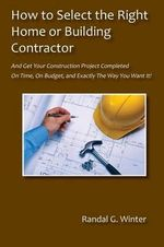 How to Select the Right Home or Building Contractor - Randal G Winter