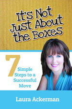It's Not Just About The Boxes : Seven Simple Steps to a Successful Move - Laura Ackerman