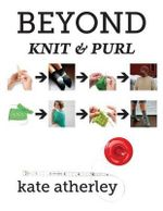 Beyond Knit and Purl - Kate Atherley
