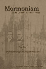 Mormonism : A Life Under False Pretenses - Lee B. Baker