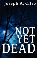 Not Yet Dead - Joseph A Citro