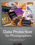 Data Protection for Photographers : A Guide to Storing and Protecting Your Valuable Digital Assets - Patrick Corrigan