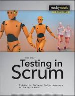 Testing in Scrum : A Guide for Software Quality Assurance in the Agile World - Tilo Linz