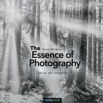 The Essence of Photography : Seeing and Creativity - Bruce Barnbaum