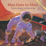 Max Goes to Mars : A Science Adventure with Max the Dog - Jeffrey Bennett