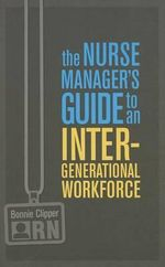 The Nurse Manager's Guide to an Intergenerational Workforce : For Academic Nurse Educators - 2012 Revision - Bonnie Clipper