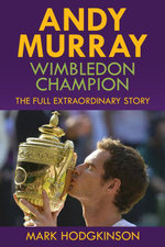 Andy Murray : Wimbledon Champion: The Full Extraordinary Story - Mark Hodgkinson