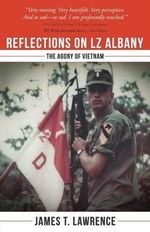 Reflections on Lz Albany : The Agony of Vietnam - James T Lawrence