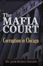 The Mafia Court : Corruption in Chicago - John Russell Hughes