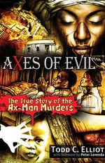Axes of Evil : The True Story of the Ax-Man Murders - Todd C. Elliott
