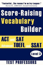 Score-Raising Vocabulary Builder for ACT and SAT Prep & Advanced TOEFL and SSAT Study (Level 3) - Paul G Simpson, IV
