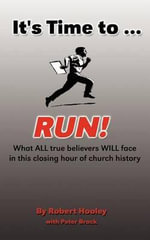 It's Time to ... Run! : What All True Believers Will Face in This Closing Hour of Church History - Peter Brock