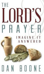 The Lord's Prayer : Imagine It Answered - Dan Boone