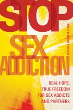 Stop Sex Addiction : Real Hope, True Freedom for Sex Addicts and Partners - Milton Magness