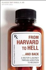 From Harvard to Hell and Back : A Doctor's Journey Through Addiction to Recovery - Sylvester Skip Sviokla