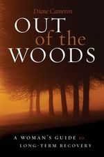 Out of the Woods : A Woman's Guide to Long-Term Recovery - Diane Cameron