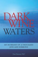 Dark Wine Waters : My Husband of a Thousand Joys and Sorrows - Frances Simone