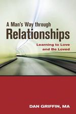 Man's Way Through Relationships : Learning to Love and be Loved - Dan Griffin