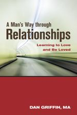 A Man's Way through Relationships : Learning to Love and Be Loved - Dan Griffin