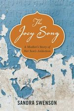 Joey Song : A Mother's Story of Her Son's Addiction - Sandra Swenson