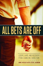All Bets are off : Losers, Liars, and Recovery from Gambling Addiction - Arnie Wexler