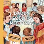 Daddy Goes to Meetings - Helen H Moore
