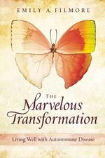 Marvelous Transformation : Living Well with Autoimmune Disease - Emily A. Filmore