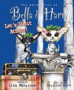 The Adventures of Bella and Harry : Let's Visit Athens! - Lisa Manzione