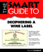 Smart Guide to Deciphering a Wine Label : Inspiration and Ideas from Top Event Professionals - Harriet Lembeck