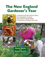 The New England Gardener's Year : A Month-By-Month Guide for Maine, New Hampshire, Vermont, Massachusetts, Rhode Island, Connecticut, and Upstate New York - Reeser Manley