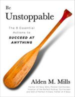 Be Unstoppable : The Eight Essential Actions to Succeed at Anything - Alden Mills