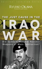 The Just Cause in the Iraq War : Did Saddam Hussein Possess Weapons of Mass Destruction? - Ryuho Okawa