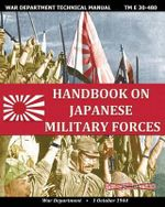 Handbook on Japanese Military Forces War Department Technical Manual - War Department
