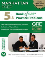 5 LB. Book of GRE Practice Problems : Strategies, Practice, and Review - Manhattan Prep