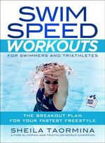 Swim Speed Workouts for Swimmers and Triathletes : The Breakout Plan for Your Fastest Freestyle - Sheila Taormina